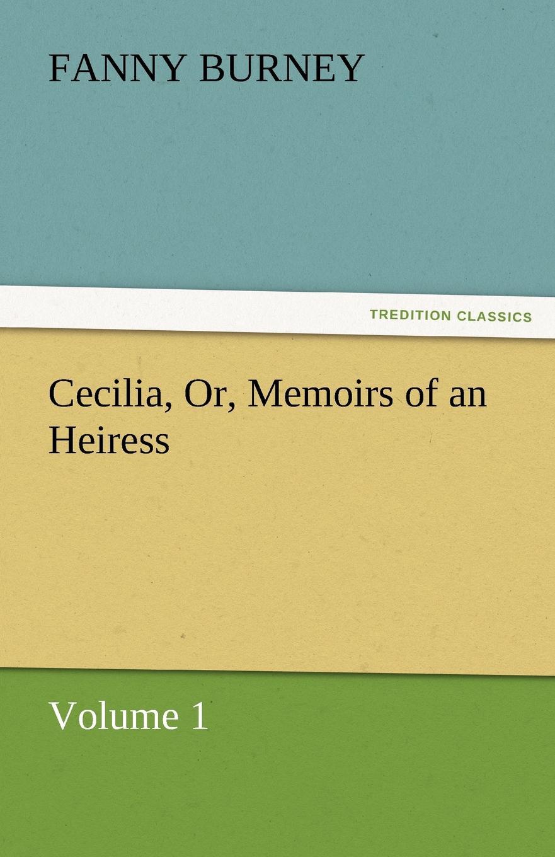 Frances Burney Cecilia, Or, Memoirs of an Heiress - Volume 1 fanny burney cecilia or memories of an heiress volume iv