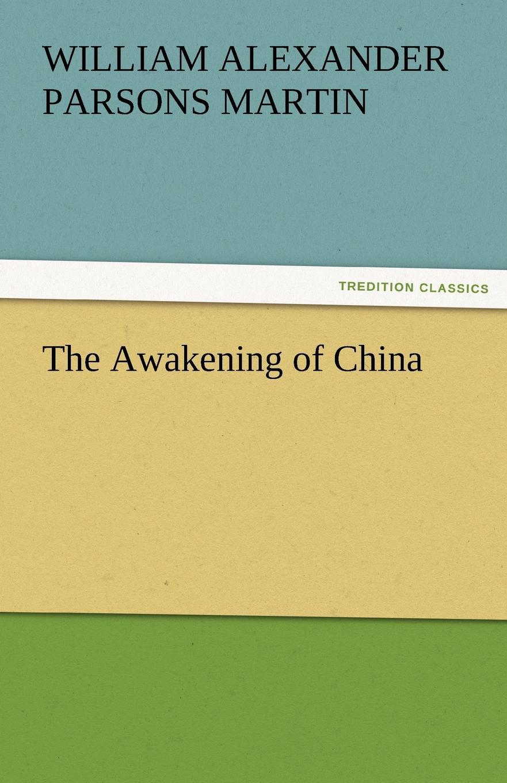 W. A. P. Martin The Awakening of China
