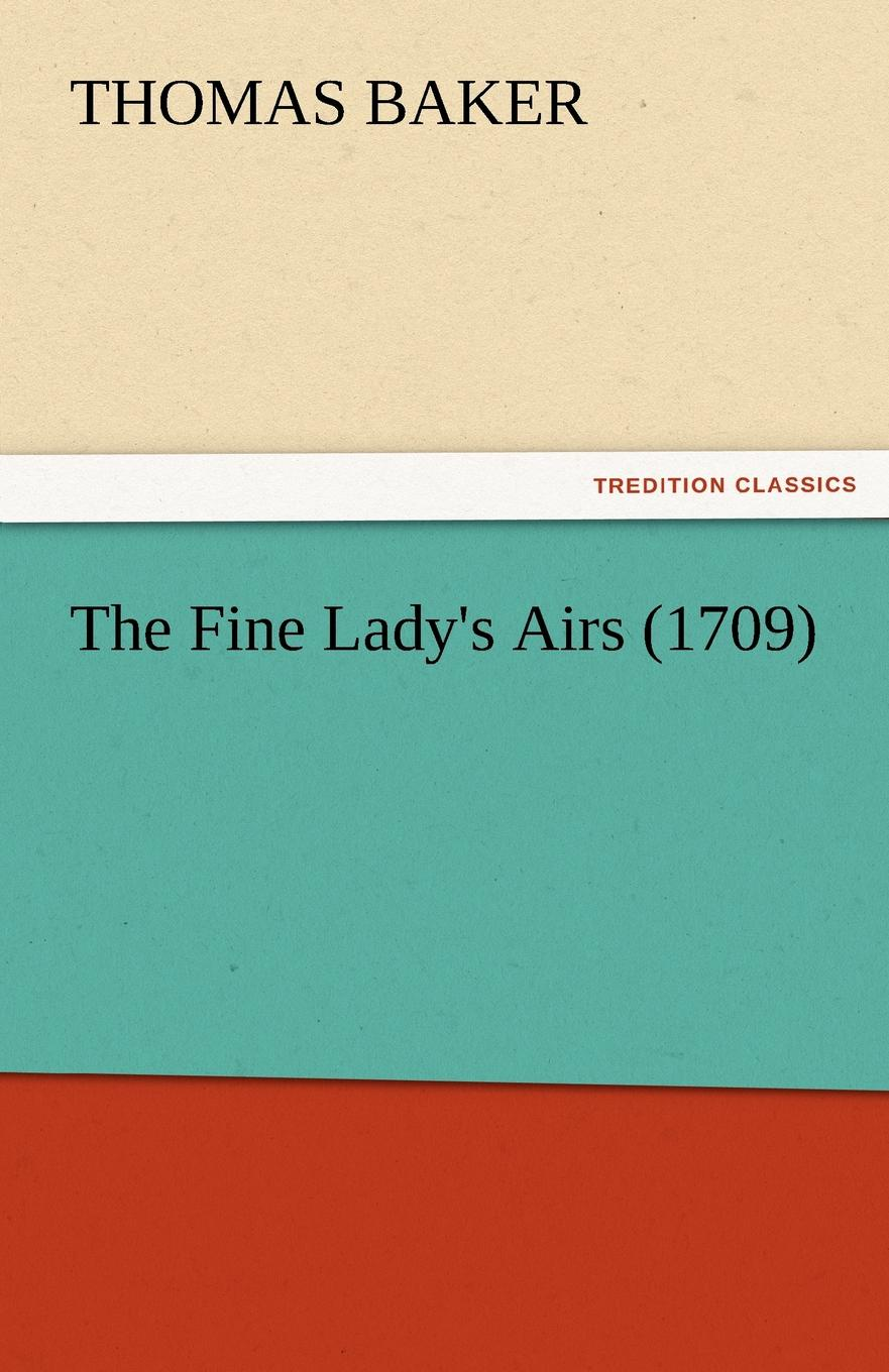 Thomas Baker The Fine Lady.s Airs (1709)