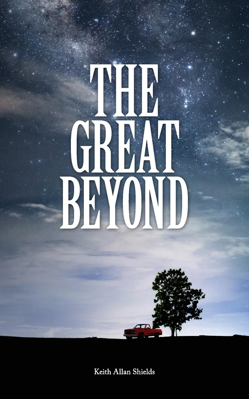 Keith Allan Shields The Great Beyond just little things a celebrartion of life s simple pleasures