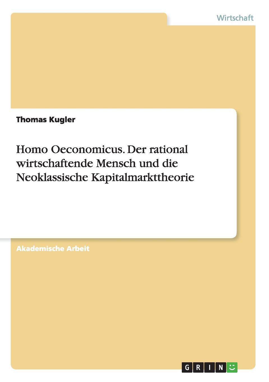 Thomas Kugler Homo Oeconomicus. Der rational wirtschaftende Mensch und die Neoklassische Kapitalmarkttheorie florian ramel das verhalten des rationalen wahlers an der wahlurne