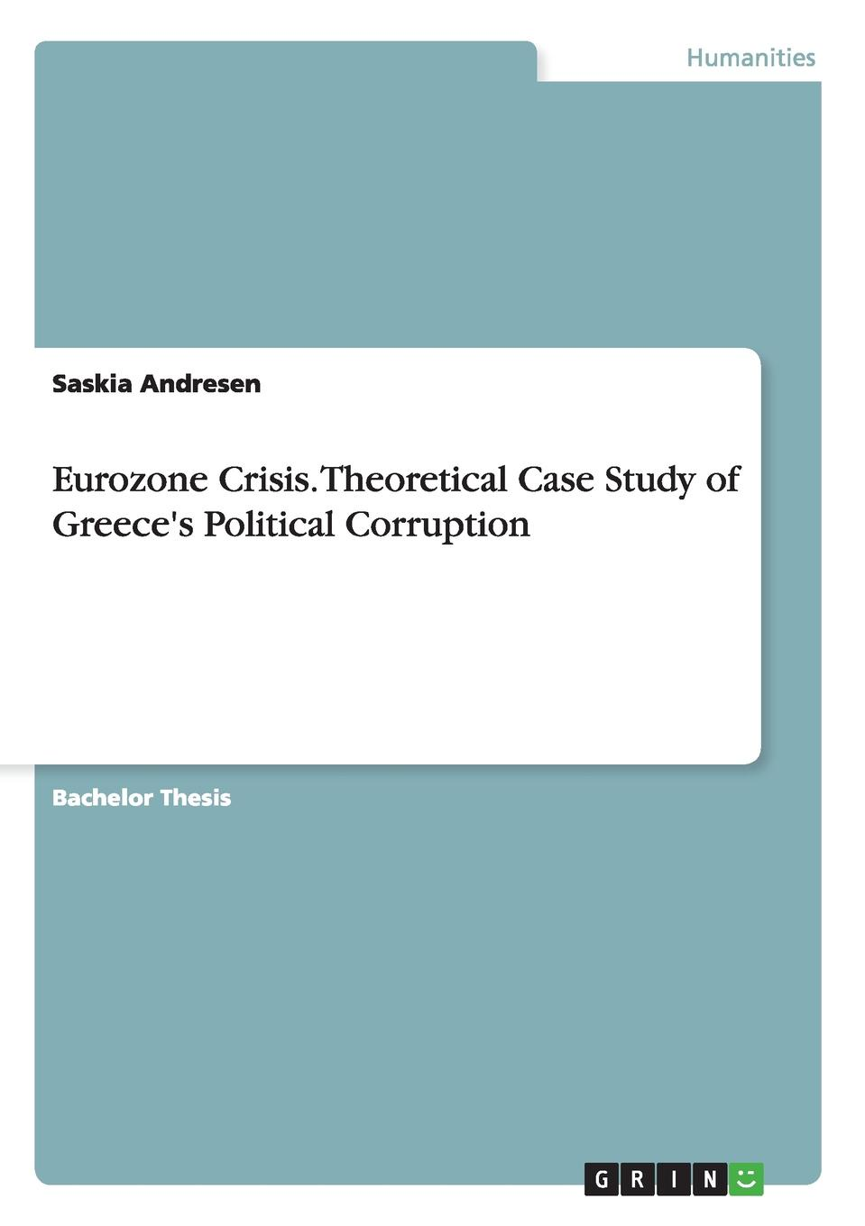 Saskia Andresen Eurozone Crisis. Theoretical Case Study of Greece.s Political Corruption jonathan wright the ambassadors from ancient greece to the nation state