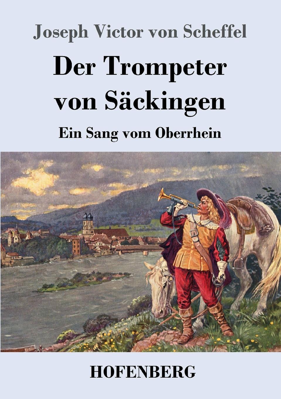 Joseph Victor von Scheffel Der Trompeter von Sackingen pascal joseph von ferro von der ansteckung der epidemischen krankheiten
