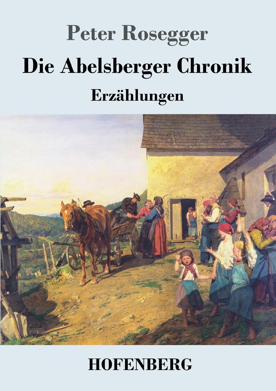 лучшая цена Peter Rosegger Die Abelsberger Chronik