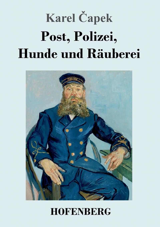 Karel Čapek Post, Polizei, Hunde und Rauberei karel čapek kritika slov