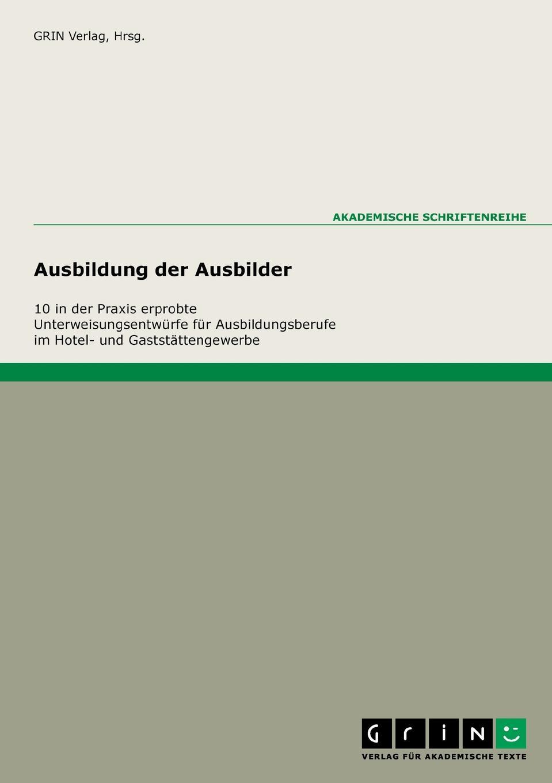 GRIN Verlag (Hrsg.). 10 praxiserprobte Unterweisungen fur die Ausbildungsberufe im Hotel- und Gaststattengewerbe