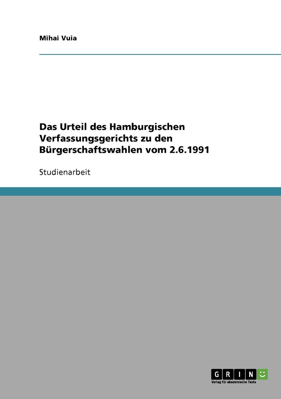 Mihai Vuia Das Urteil des Hamburgischen Verfassungsgerichts zu den Burgerschaftswahlen vom 2.6.1991 das urteil
