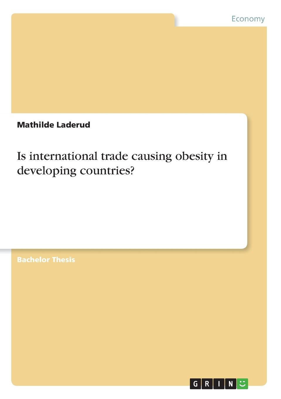 Is international trade causing obesity in developing countries. Bachelor Thesis from the year 2014 in the subject Economics - Foreign...