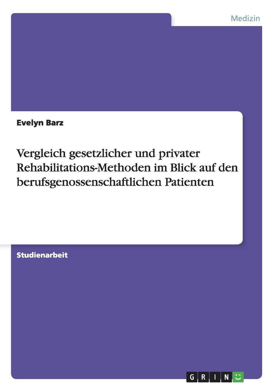 Evelyn Barz Vergleich gesetzlicher und privater Rehabilitations-Methoden im Blick auf den berufsgenossenschaftlichen Patienten deutschland sozialgesetzbuch sgb erstes buch i – allgemeiner teil