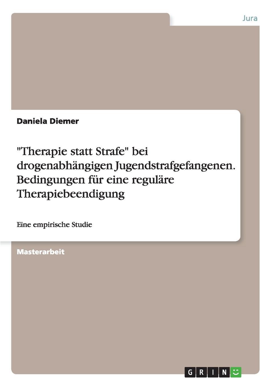 """Книга """"Therapie statt Strafe"""" bei drogenabhangigen Jugendstrafgefangenen. Bedingungen fur eine regulare Therapiebeendigung. Daniela Diemer"""