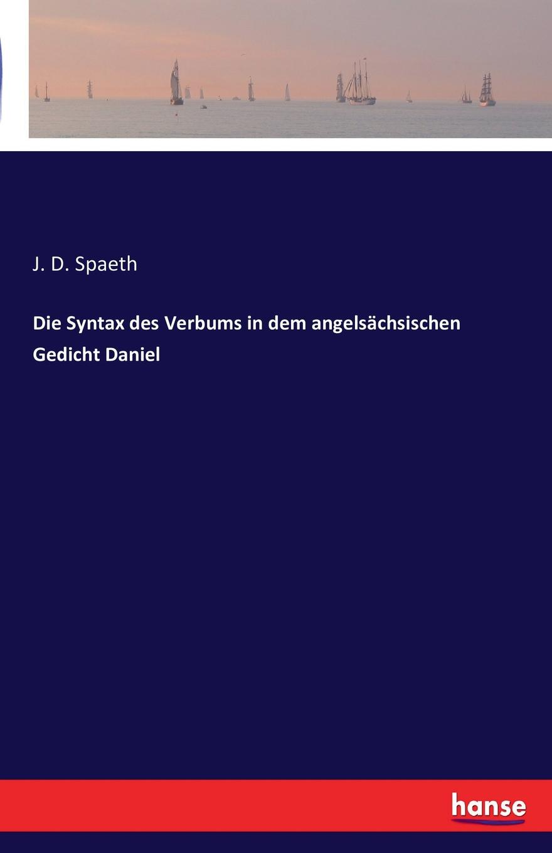 J. D. Spaeth Die Syntax des Verbums in dem angelsachsischen Gedicht Daniel oskar schade crescentia ein niderrheinisches gedicht aus dem zwolften jarhunderti e