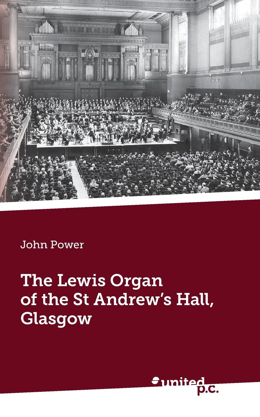 John Power The Lewis Organ of the St Andrew.s Hall, Glasgow недорго, оригинальная цена