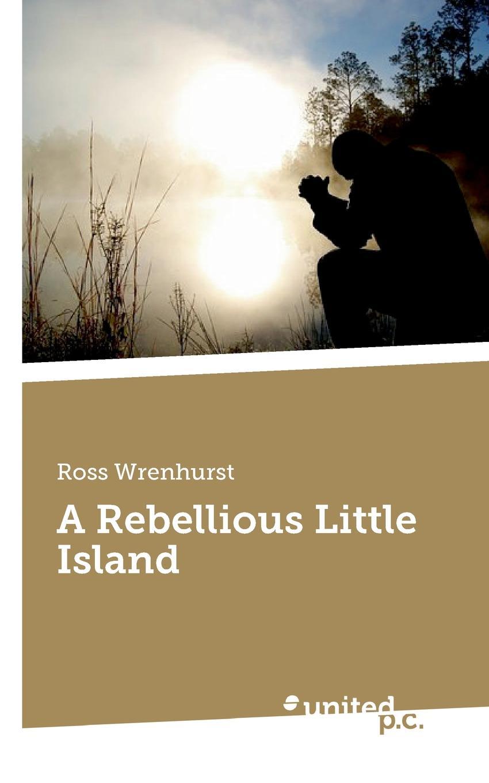 Ross Wrenhurst A Rebellious Little Island robert young j c empire colony postcolony