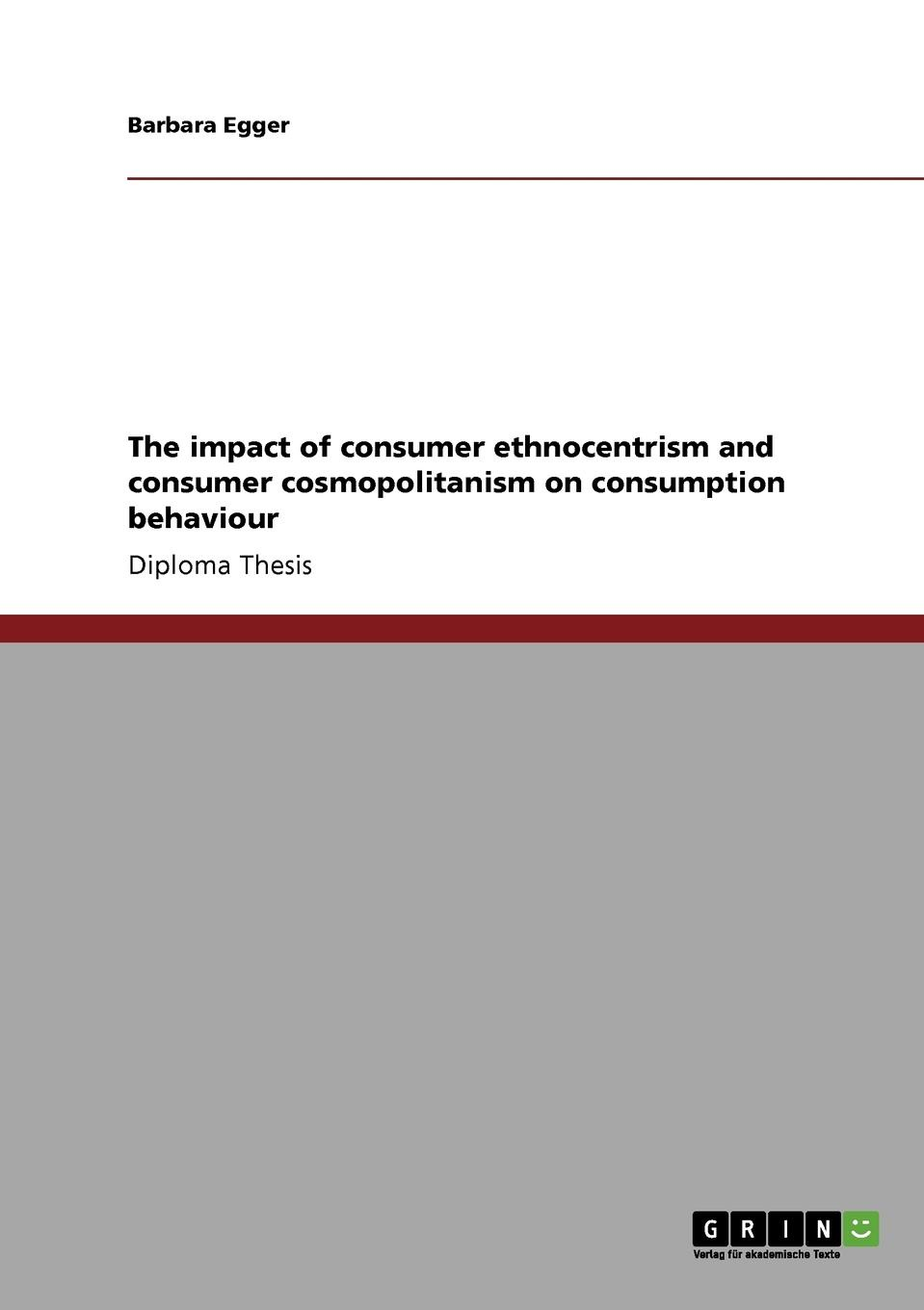 Barbara Egger The impact of consumer ethnocentrism and consumer cosmopolitanism on consumption behaviour alexander jutkowitz the strategic storyteller content marketing in the age of the educated consumer