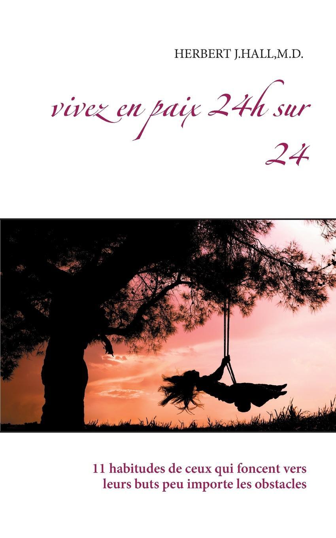 M.D. Herbert j.hall Vivez en paix 24h sur 24 gustave le bon la vie