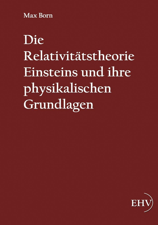 Max Born Die Relativitatstheorie Einsteins und ihre physikalischen Grundlagen hermann weyl raum zeit materie vorlesungen uber allgemeine relativitatstheorie