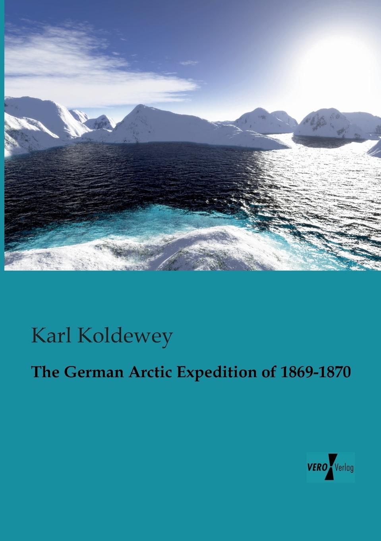 Karl Koldewey The German Arctic Expedition of 1869-1870 цена и фото