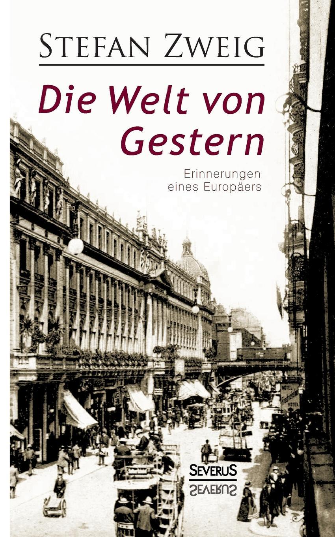 Stefan Zweig Die Welt von Gestern. Erinnerungen eines Europaers stefan zweig jeremias eine dramatische dichtung in neun bildern