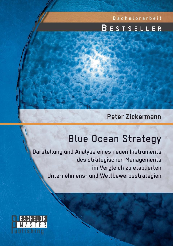 Blue Ocean Strategy. Darstellung und Analyse eines neuen Instruments des strategischen Managements im Vergleich zu etablierten Unternehmens- und Wettbewerbsstrategien Die Blue Ocean Strategy wird von vielen Wirtschaftsexperten als neues...