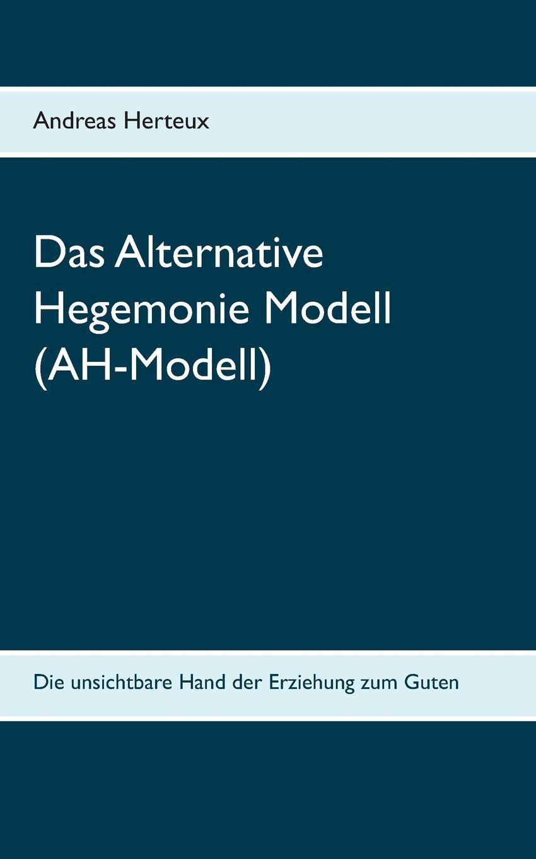 Andreas Herteux Das Alternative Hegemonie Modell (AH-Modell) недорого