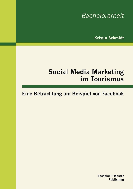 Kristin Schmidt Social Media Marketing im Tourismus. Eine Betrachtung am Beispiel von Facebook social marketing