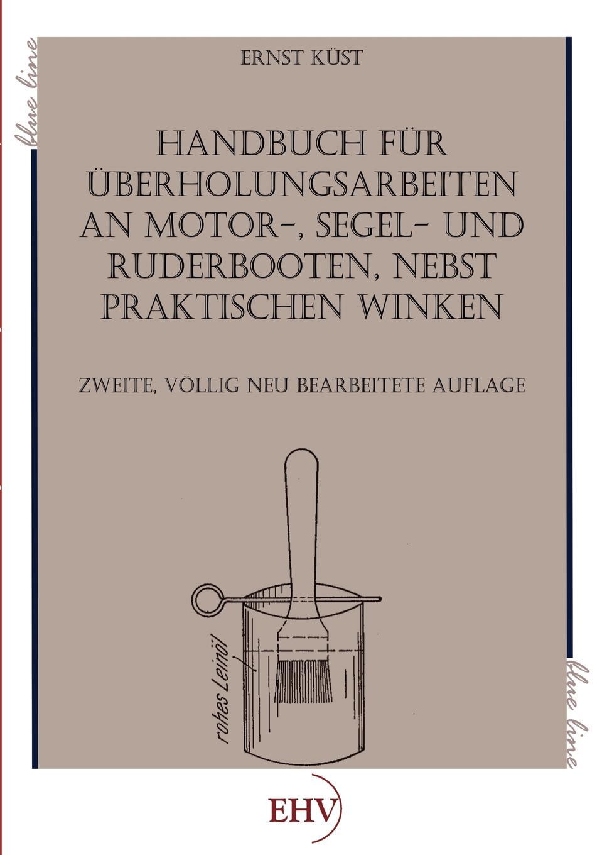 Ernst K. St Handbuch Fur Berholungsarbeiten an Motor-, Segel- Und Ruderbooten