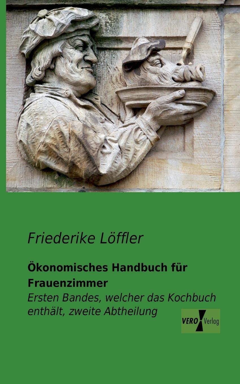Friederike Löffler Okonomisches Handbuch fur Frauenzimmer