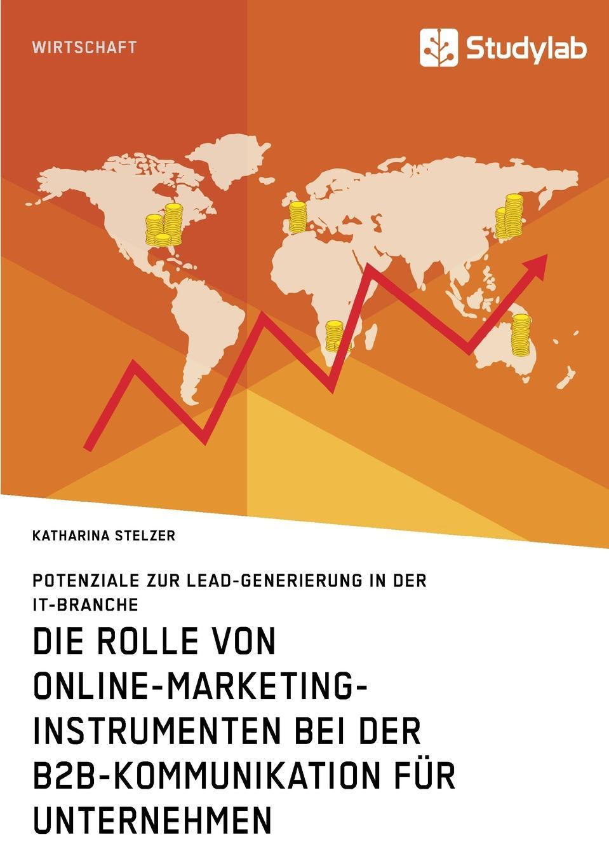 Katharina Stelzer Die Rolle von Online-Marketing-Instrumenten bei der B2B-Kommunikation fur Unternehmen christiane jungermann prozessverbesserung im b2b online verkaufsprozess durch webtracking analyse und content marketing techniken