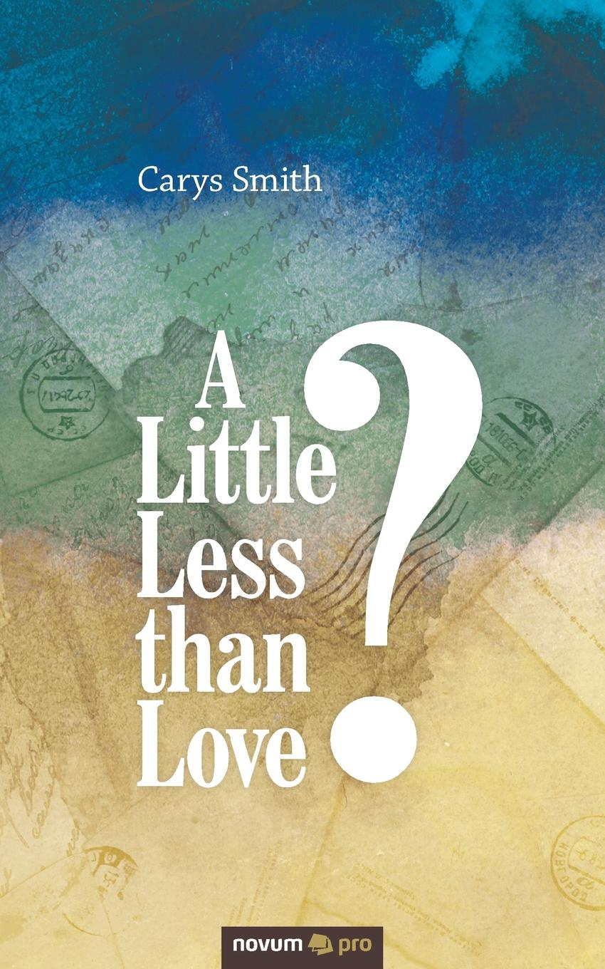 Carys Smith A Little Less than Love. just little things a celebrartion of life s simple pleasures