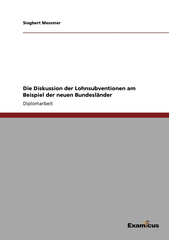 Siegbert Messmer Die Diskussion der Lohnsubventionen am Beispiel der neuen Bundeslander