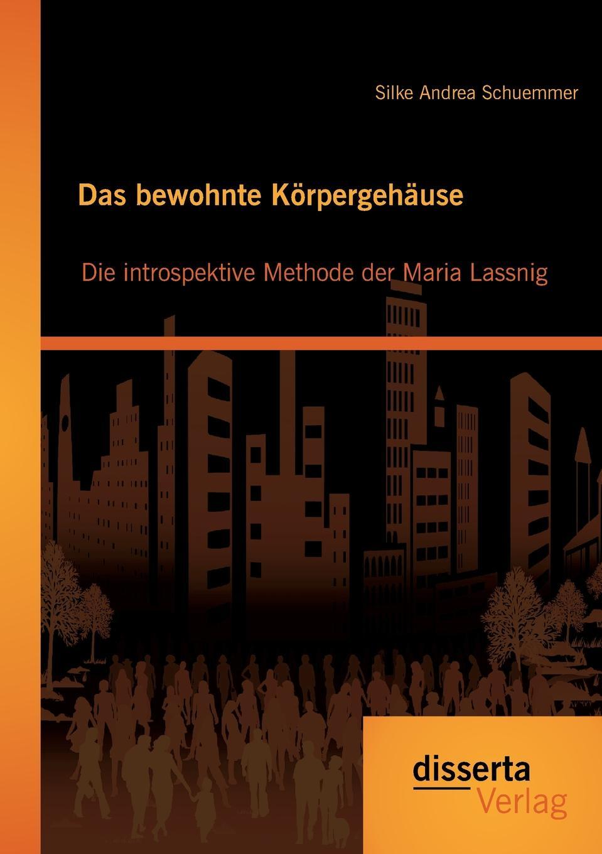 Silke Andrea Schuemmer Das Bewohnte Korpergehause. Die Introspektive Methode Der Maria Lassnig