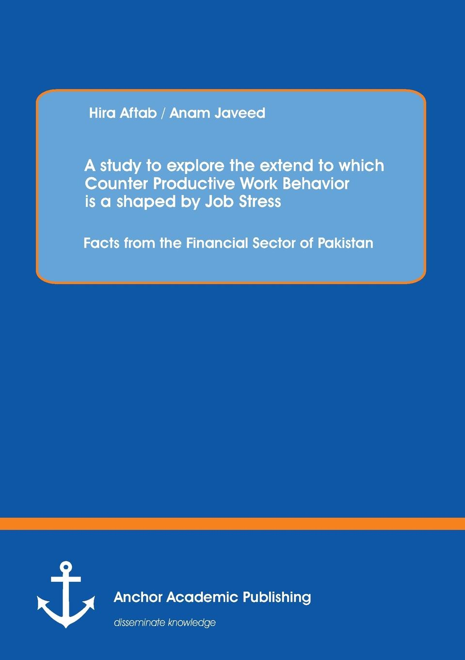 Hira Aftab A Study to Explore the Extend to Which Counter Productive Work Behavior Is a Shaped by Job Stress. Facts from the Financial Sector of Pakistan experimental and simulation study for stress concentration factor
