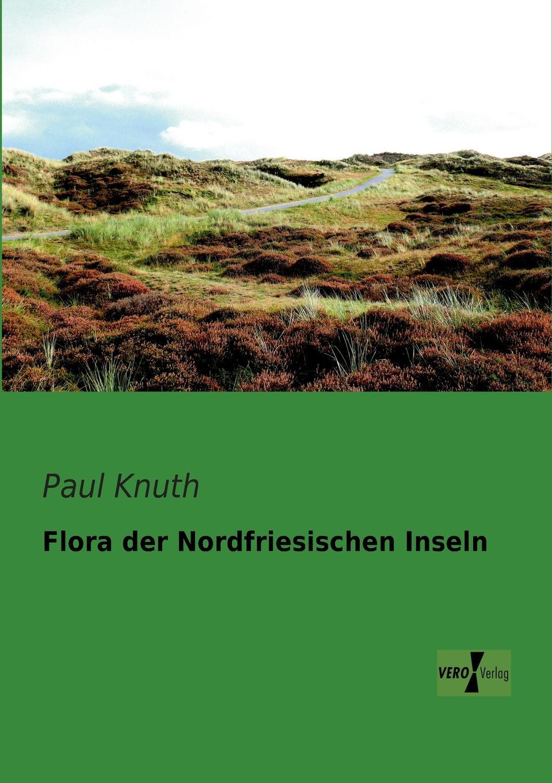 Paul Knuth Flora Der Nordfriesischen Inseln arthur sass die phanerogamen flora oesels und der benachbarten eilande
