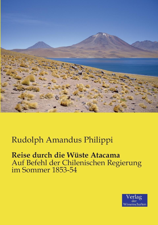 Rudolph Amandus Philippi Reise durch die Wuste Atacama