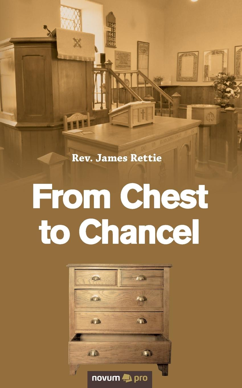 James Rev. Rettie From Chest to Chancel josephine scribner gates the story of live dolls being an account of how on a certain june morning