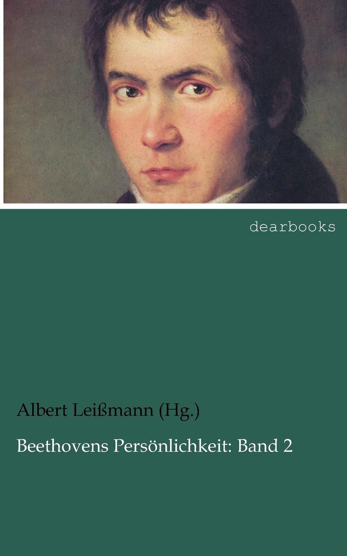 Albert Lei Mann (Hg ). Beethovens Pers Nlichkeit. Band 2