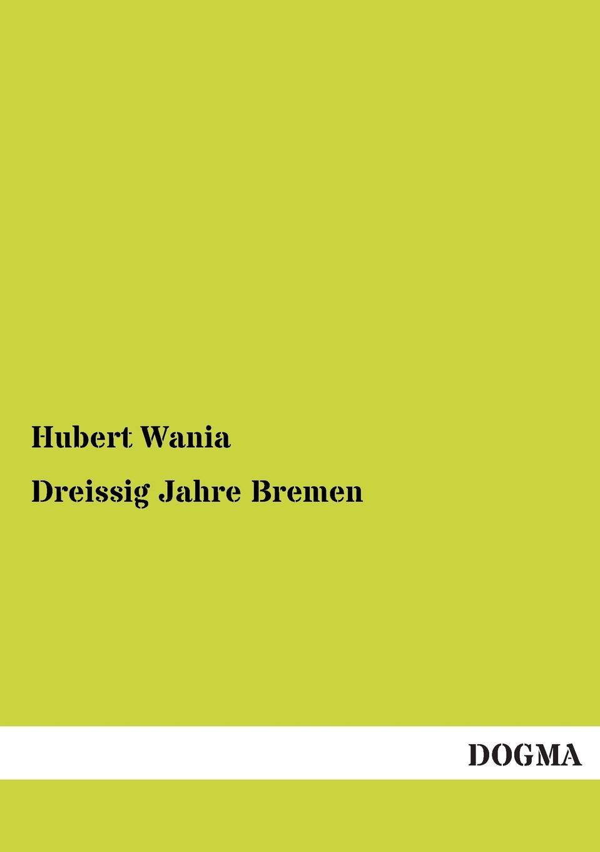 Hubert Wania Dreissig Jahre Bremen emil waldmann björn bedey das rathaus zu bremen