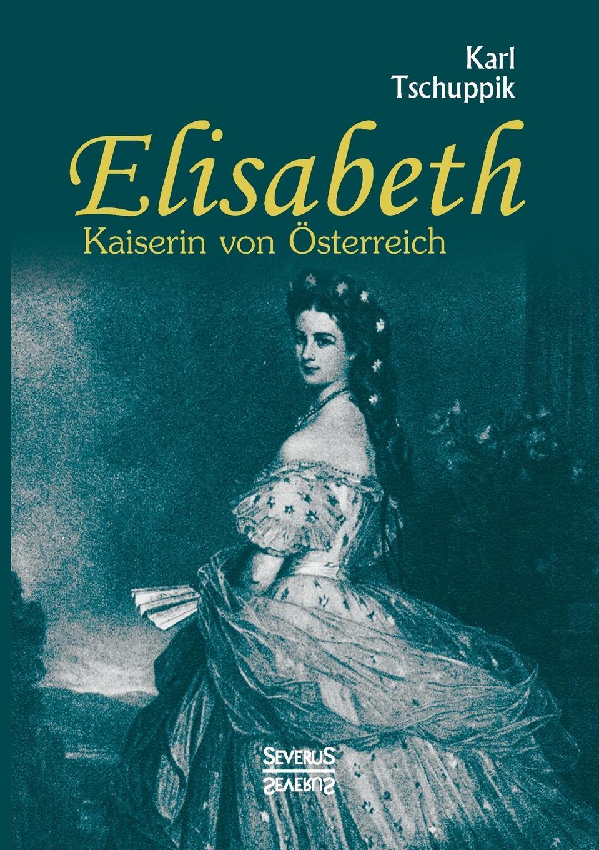 Karl Tschuppik Elisabeth. Kaiserin von Osterreich besser als sex berlin