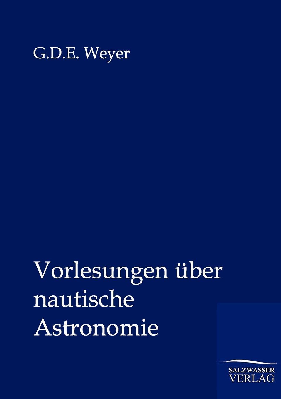 G.D.E. Weyer Vorlesungen uber nautische Astronomie vladimir pappafava uber die raumliche umgrenzung des notariellen wirkungskreises und zwar auf