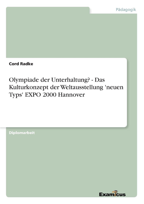 цена Cord Radke Olympiade der Unterhaltung. - Das Kulturkonzept der Weltausstellung .neuen Typs. EXPO 2000 Hannover онлайн в 2017 году