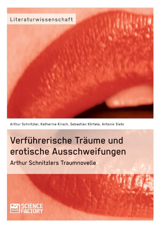 Katharina Kirsch, Sebastian Körtels, Antonio Sisto Verfuhrerische Traume und erotische Ausschweifungen. Arthur Schnitzlers Traumnovelle цена
