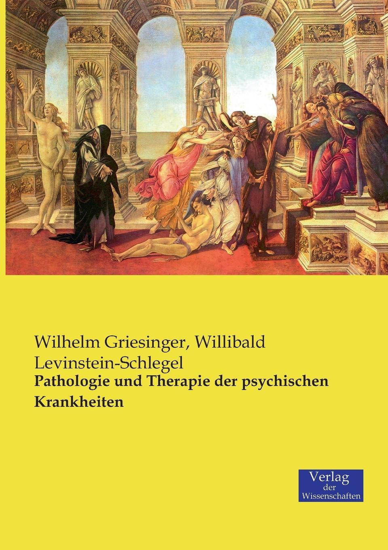 Wilhelm Griesinger, Willibald Levinstein-Schlegel Pathologie und Therapie der psychischen Krankheiten