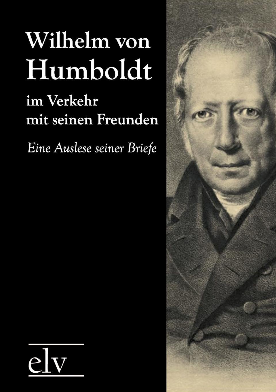Wilhelm von Humboldt im Verkehr mit seinen Freunden annette wallbruch das sprachverstandnis karl ferdinand beckers im vergleich zu wilhelm von humboldt