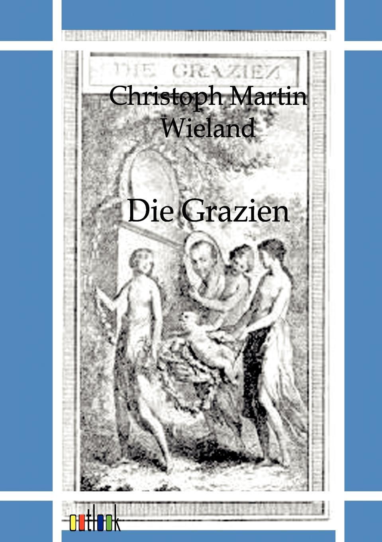 лучшая цена Christoph Martin Wieland Die Grazien