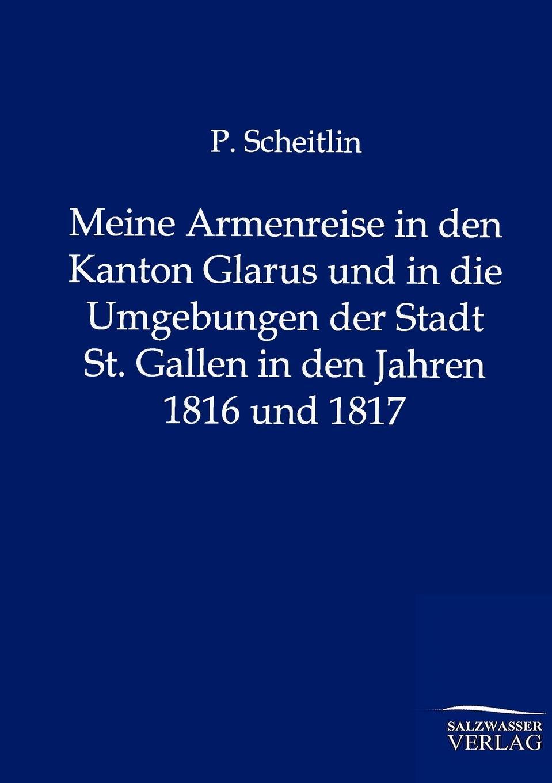 P. Scheitlin Meine Armenreise in den Kanton Glarus und in die Umgebungen der Stadt St. Gallen in den Jahren 1816 und 1817 недорого