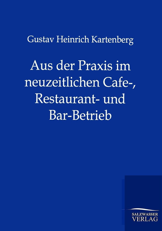 цена Gustav Heinrich Kartenberg Aus der Praxis im neuzeitlichen Cafe-, Restaurant- und Bar-Betrieb онлайн в 2017 году