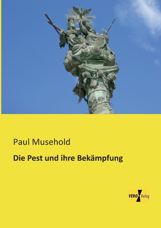 Paul Musehold Die Pest Und Ihre Bekampfung цены онлайн