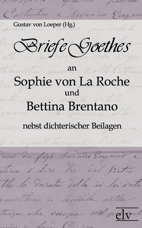 Briefe Goethes an Sophie von La Roche und Bettina Brentano nebst dichterischen Beilagen conrad alberti bettina von arnim 1785 1859 ein erinnerungsblatt zu ihrem hundertsten geburtstage german edition