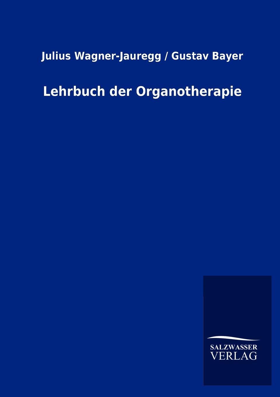 Julius Bayer Gustav Wagner-Jauregg Lehrbuch der Organotherapie