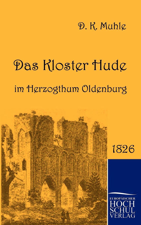 Dietrich Konrad Muhle Das Kloster Hude im Herzogthum Oldenburg dietrich konrad muhle das kloster hude im herzogtum oldenburg